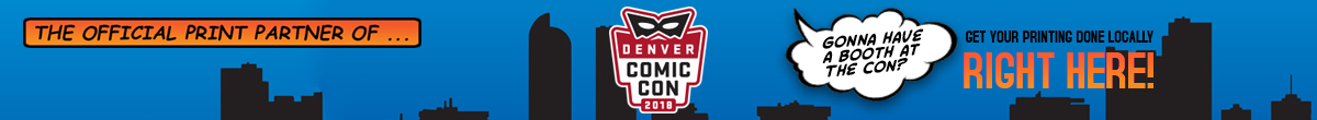 denver comic con get your printing done locally, right here