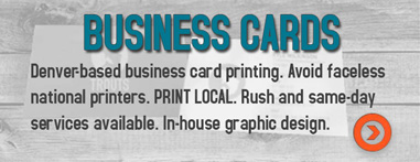 Denver-based business card printing. Avoid faceless national printers. PRINT LOCAL. Rush and same-day services available. In-house graphic design.